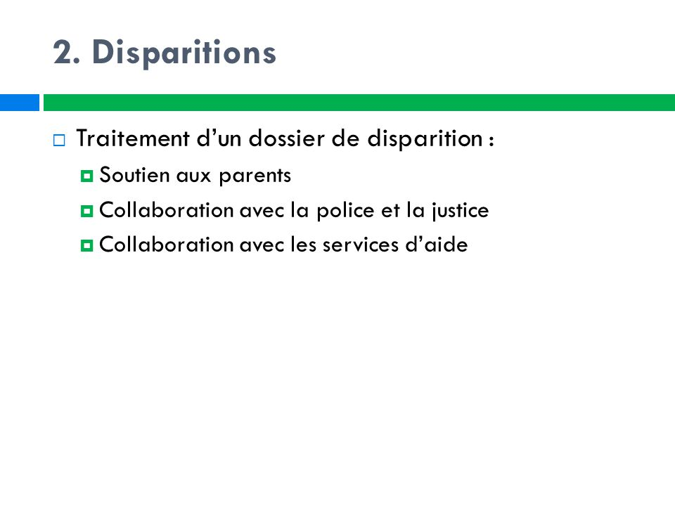  Traitement d'un dossier de disparition :  Soutien aux parents  Collaboration avec la police et la justice  Collaboration avec les services d'aide
