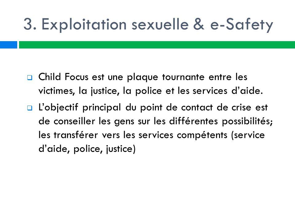3. Exploitation sexuelle & e-Safety  Child Focus est une plaque tournante entre les victimes, la justice, la police et les services d'aide.  L'objec