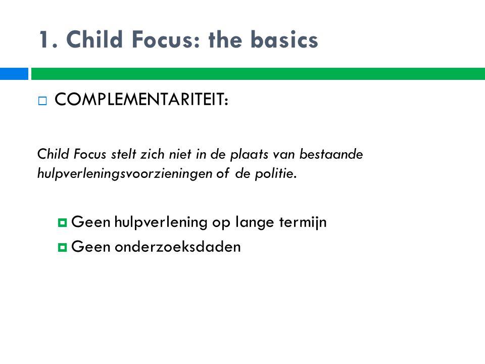  COMPLEMENTARITEIT: Child Focus stelt zich niet in de plaats van bestaande hulpverleningsvoorzieningen of de politie.  Geen hulpverlening op lange t