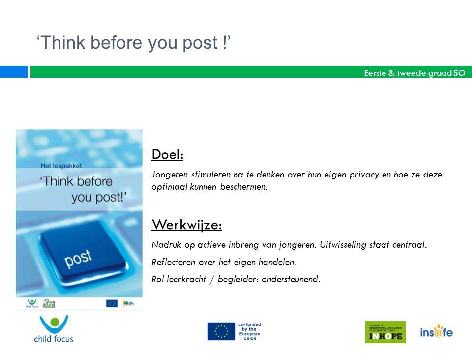 'Think before you post !' Doel: Jongeren stimuleren na te denken over hun eigen privacy en hoe ze deze optimaal kunnen beschermen. Werkwijze: Nadruk o