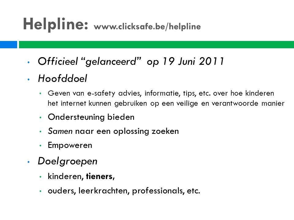 """Helpline: www.clicksafe.be/helpline Officieel """"gelanceerd"""" op 19 Juni 2011 Hoofddoel Geven van e-safety advies, informatie, tips, etc. over hoe kinder"""