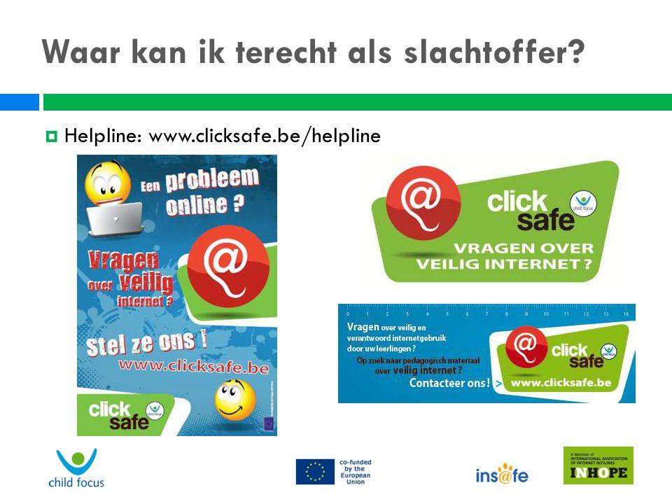 Waar kan ik terecht als slachtoffer?  Helpline: www.clicksafe.be/helpline