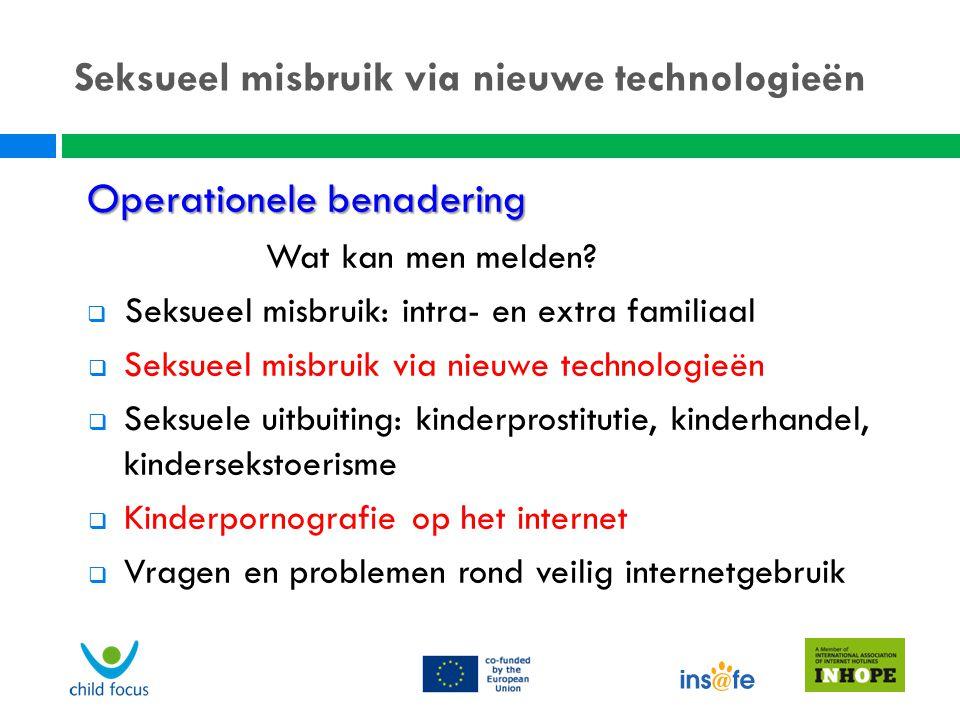 Seksueel misbruik via nieuwe technologieën Operationele benadering Wat kan men melden?  Seksueel misbruik: intra- en extra familiaal  Seksueel misbr