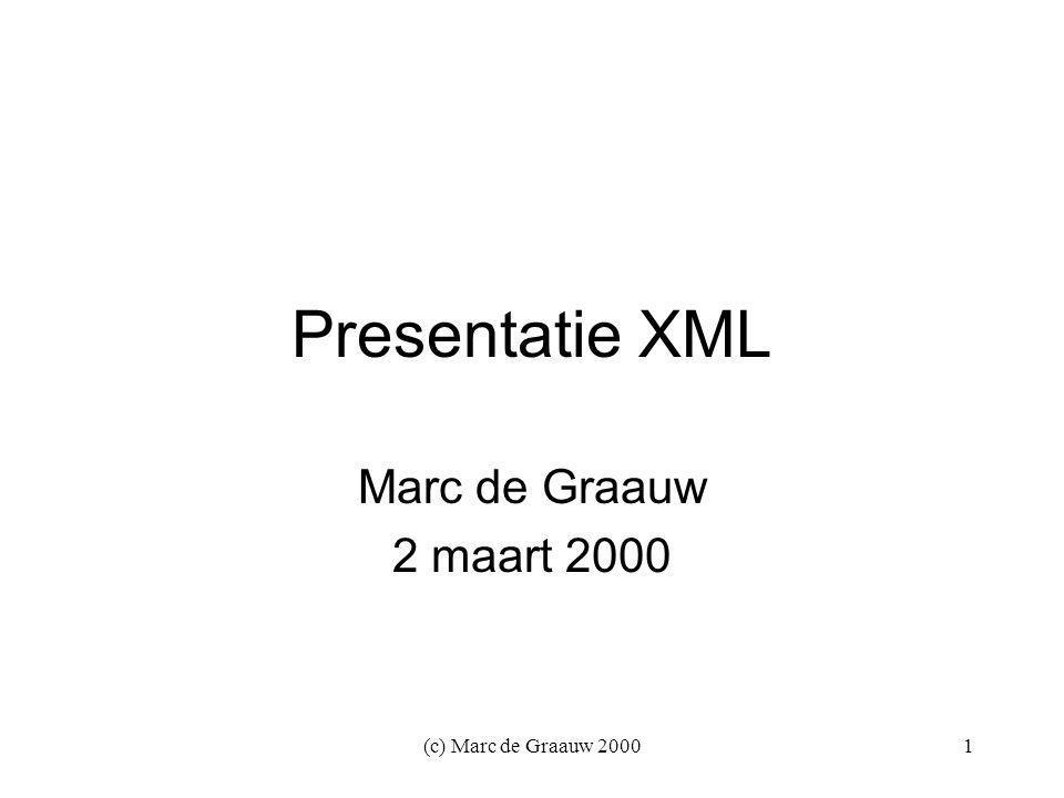 (c) Marc de Graauw 20001 Presentatie XML Marc de Graauw 2 maart 2000
