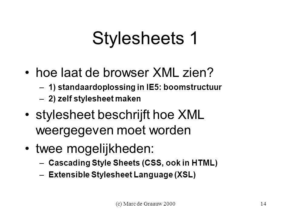 (c) Marc de Graauw 200014 Stylesheets 1 hoe laat de browser XML zien.