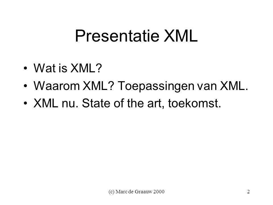 (c) Marc de Graauw 20002 Presentatie XML Wat is XML.
