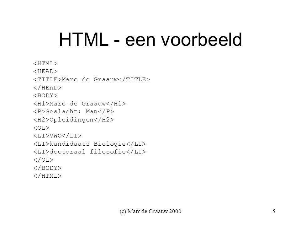 (c) Marc de Graauw 20005 HTML - een voorbeeld Marc de Graauw Marc de Graauw Geslacht: Man Opleidingen VWO kandidaats Biologie doctoraal filosofie