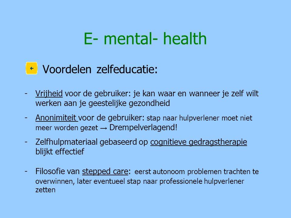 Voordelen zelfeducatie: -Vrijheid voor de gebruiker: je kan waar en wanneer je zelf wilt werken aan je geestelijke gezondheid -Anonimiteit voor de geb