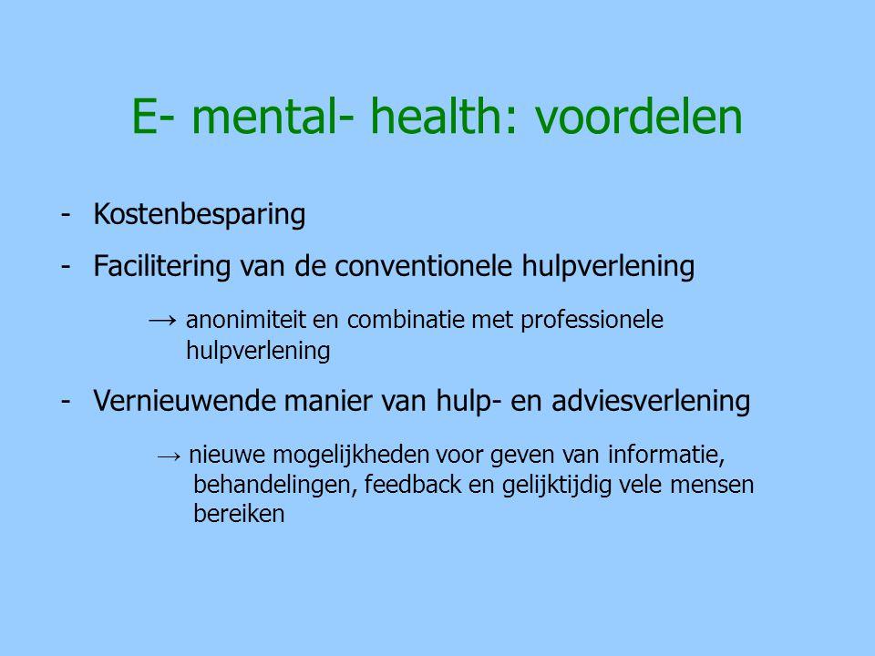E- mental- health: voordelen -Kostenbesparing -Facilitering van de conventionele hulpverlening → anonimiteit en combinatie met professionele hulpverle
