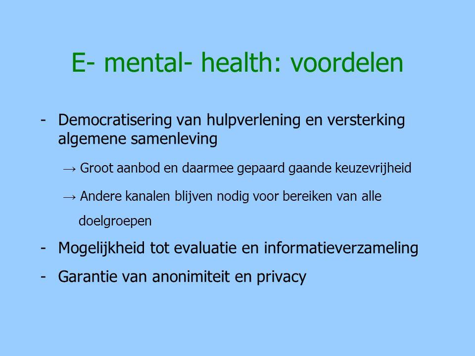 E- mental- health: voordelen -Democratisering van hulpverlening en versterking algemene samenleving → Groot aanbod en daarmee gepaard gaande keuzevrij