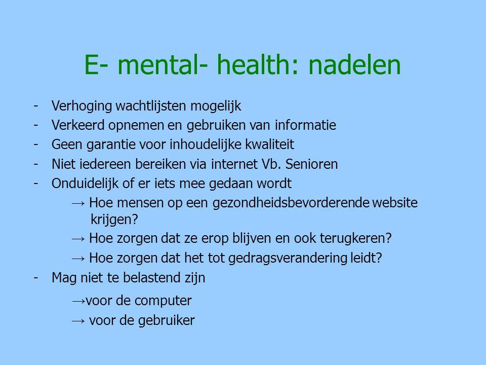 E- mental- health: nadelen -Verhoging wachtlijsten mogelijk -Verkeerd opnemen en gebruiken van informatie -Geen garantie voor inhoudelijke kwaliteit -