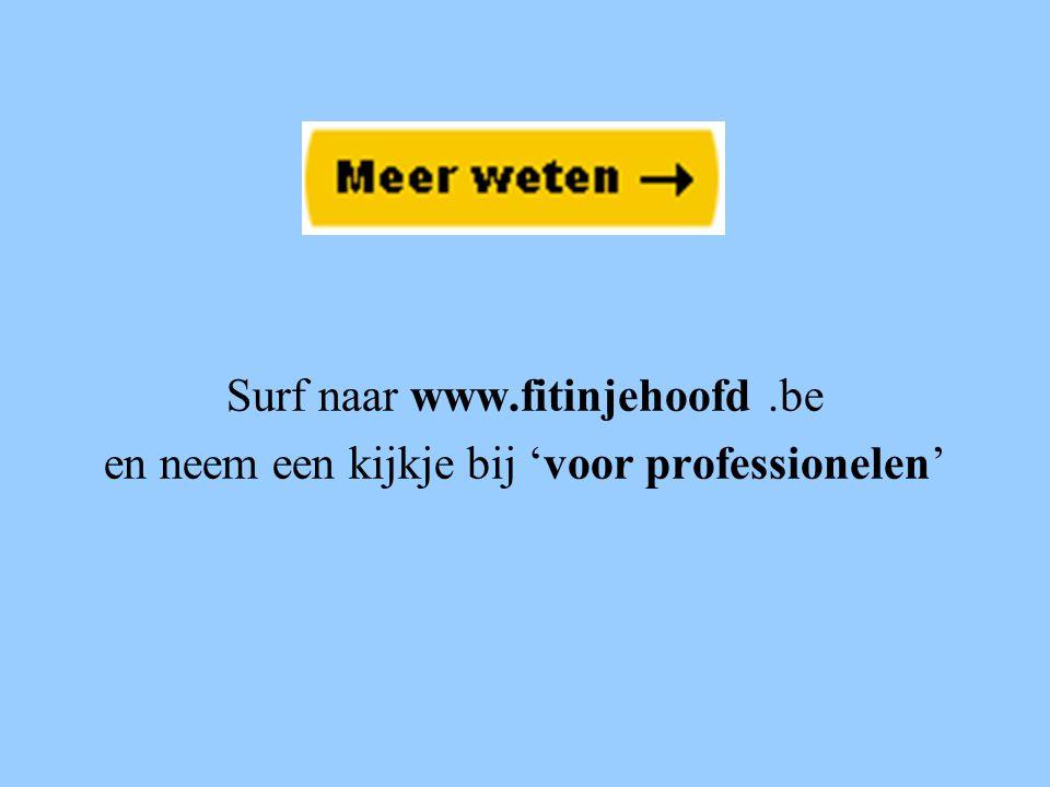Surf naar www.fitinjehoofd.be en neem een kijkje bij 'voor professionelen'