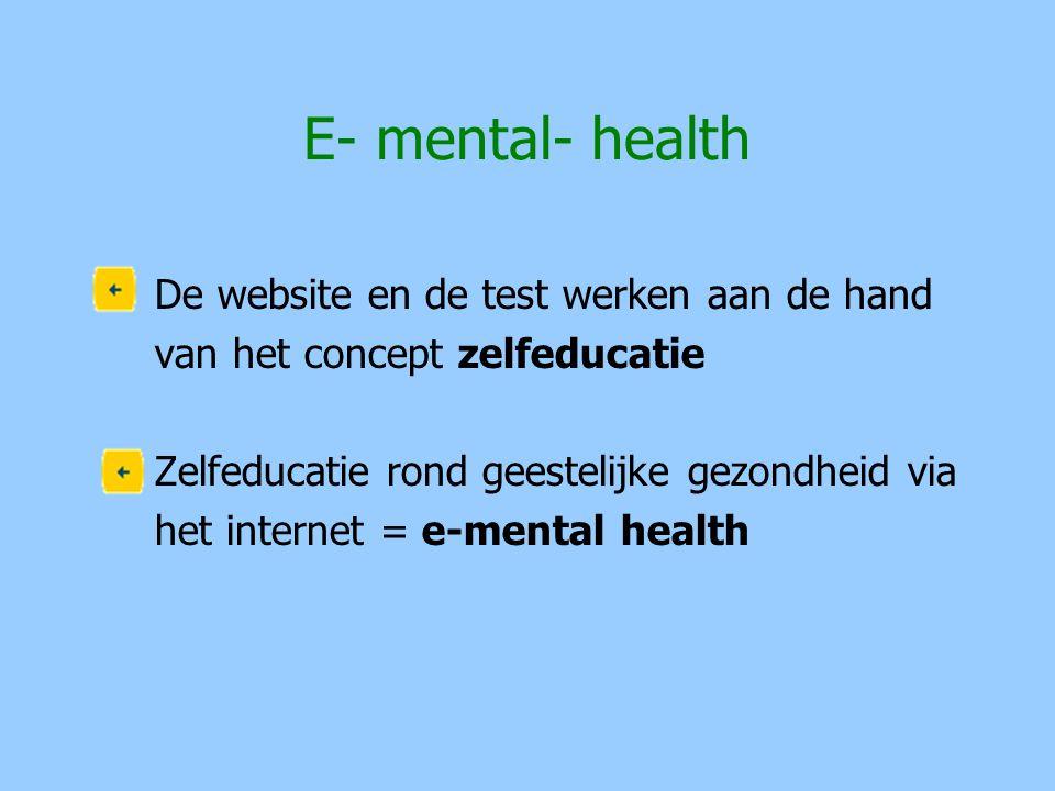 E- mental- health De website en de test werken aan de hand van het concept zelfeducatie Zelfeducatie rond geestelijke gezondheid via het internet = e-