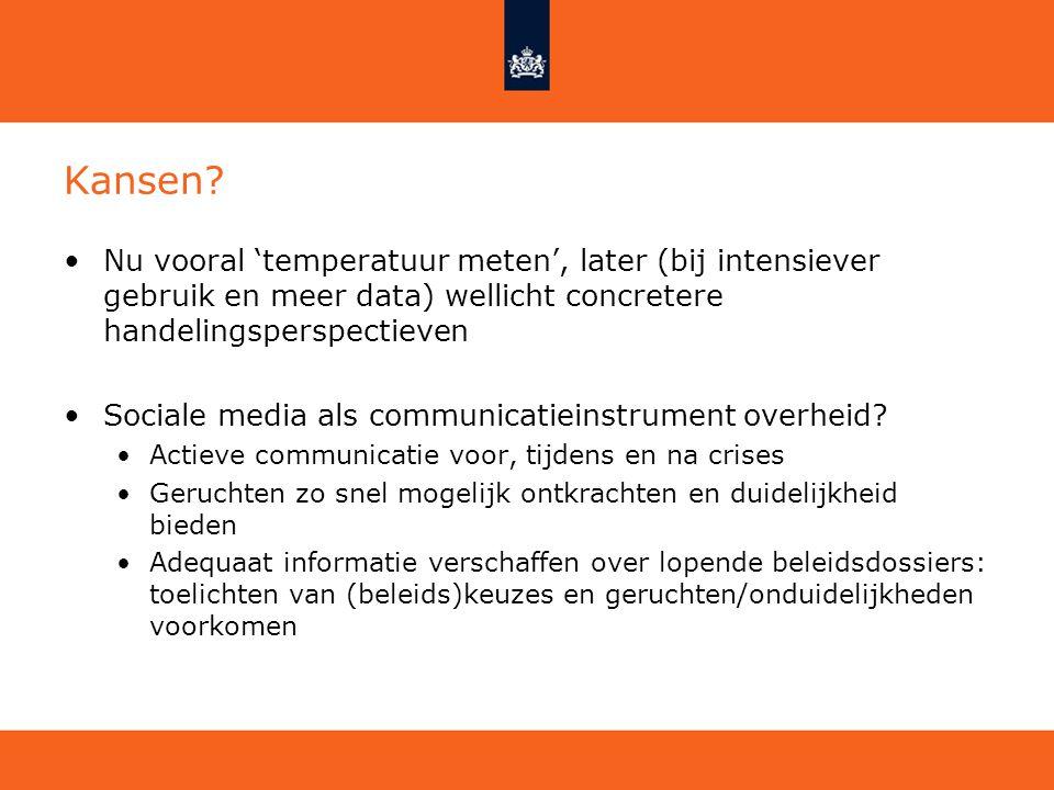 Kansen? Nu vooral 'temperatuur meten', later (bij intensiever gebruik en meer data) wellicht concretere handelingsperspectieven Sociale media als comm