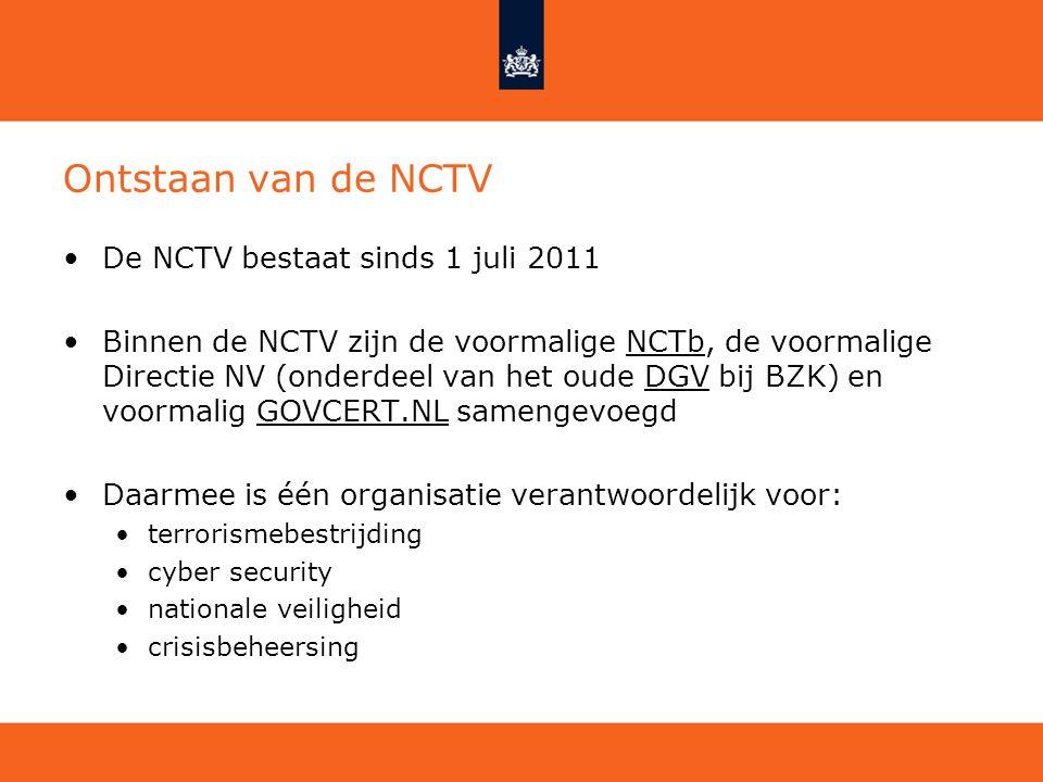 Ontstaan van de NCTV De NCTV bestaat sinds 1 juli 2011 Binnen de NCTV zijn de voormalige NCTb, de voormalige Directie NV (onderdeel van het oude DGV b
