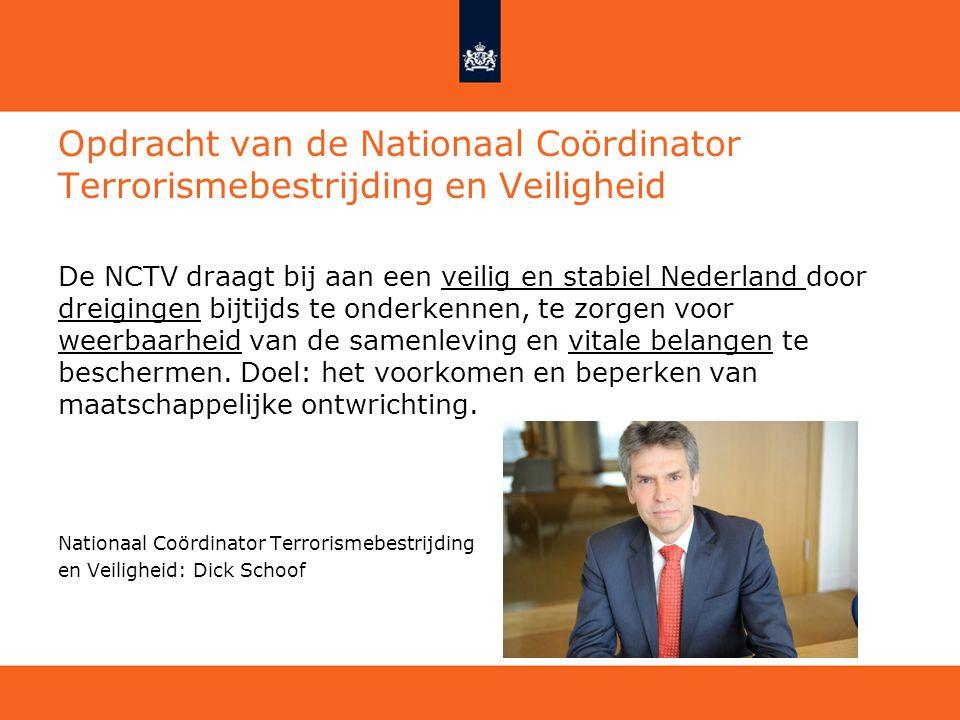 Opdracht van de Nationaal Coördinator Terrorismebestrijding en Veiligheid De NCTV draagt bij aan een veilig en stabiel Nederland door dreigingen bijti
