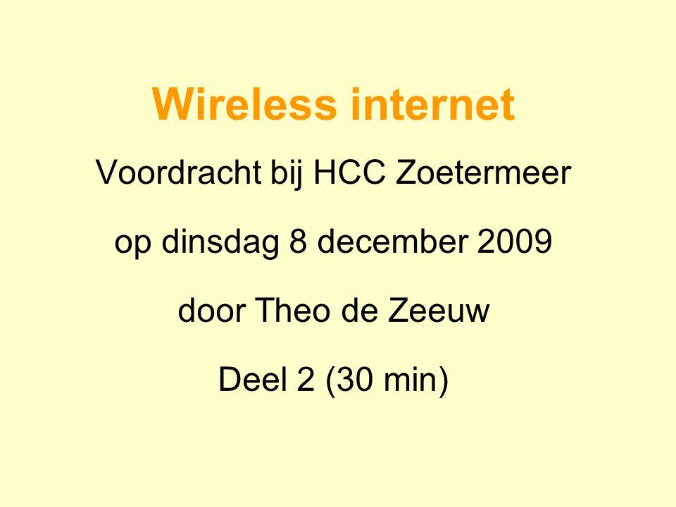 Wireless internet Voordracht bij HCC Zoetermeer op dinsdag 8 december 2009 door Theo de Zeeuw Deel 2 (30 min)