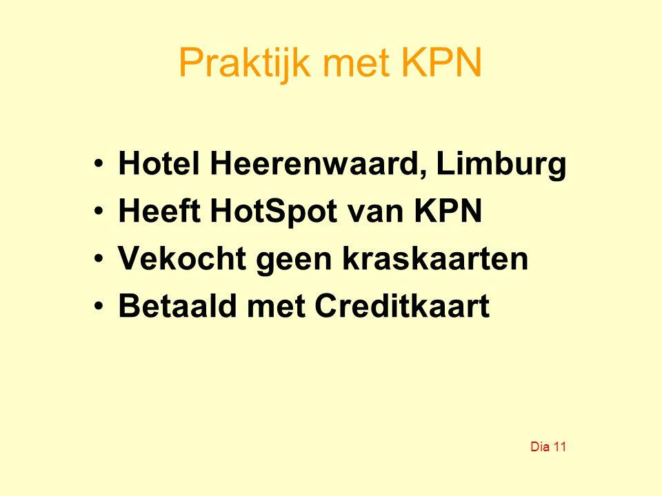 Praktijk met KPN Hotel Heerenwaard, Limburg Heeft HotSpot van KPN Vekocht geen kraskaarten Betaald met Creditkaart Dia 11
