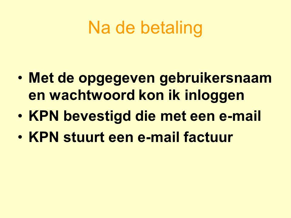 Na de betaling Met de opgegeven gebruikersnaam en wachtwoord kon ik inloggen KPN bevestigd die met een e-mail KPN stuurt een e-mail factuur