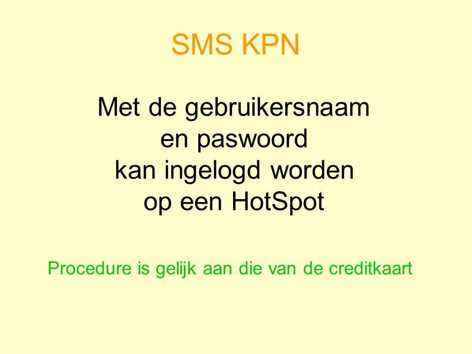 Met de gebruikersnaam en paswoord kan ingelogd worden op een HotSpot SMS KPN Procedure is gelijk aan die van de creditkaart