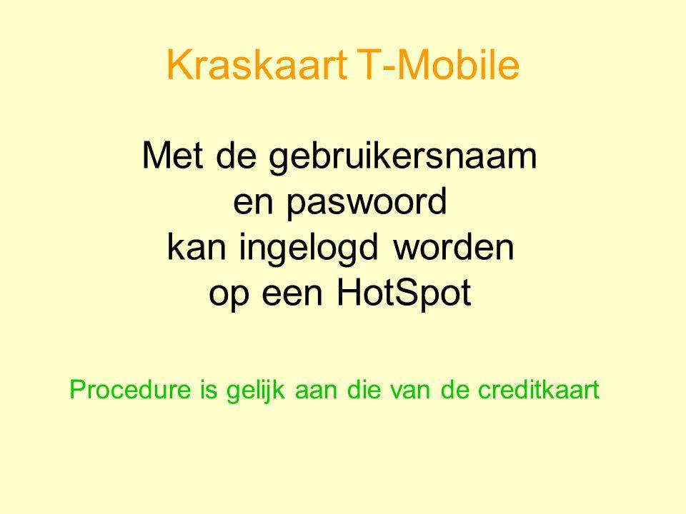 Met de gebruikersnaam en paswoord kan ingelogd worden op een HotSpot Kraskaart T-Mobile Procedure is gelijk aan die van de creditkaart