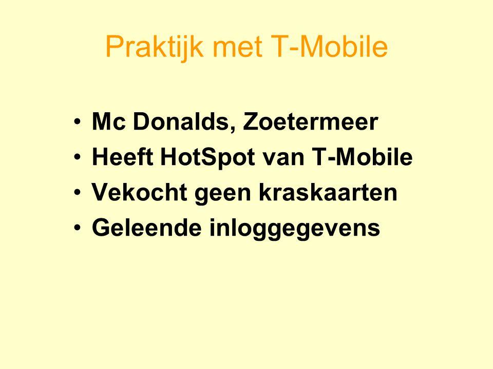 Praktijk met T-Mobile Mc Donalds, Zoetermeer Heeft HotSpot van T-Mobile Vekocht geen kraskaarten Geleende inloggegevens