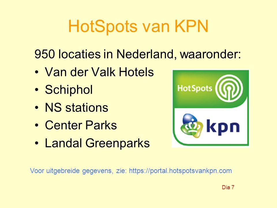 HotSpots van KPN 950 locaties in Nederland, waaronder: Van der Valk Hotels Schiphol NS stations Center Parks Landal Greenparks Voor uitgebreide gegevens, zie: https://portal.hotspotsvankpn.com Dia 7