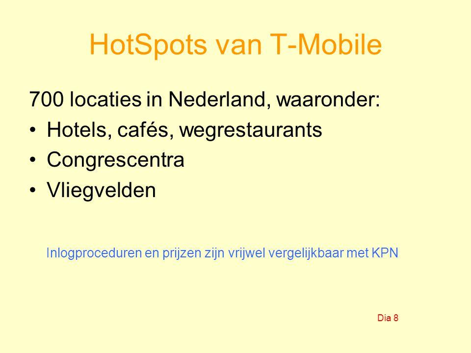HotSpots van T-Mobile 700 locaties in Nederland, waaronder: Hotels, cafés, wegrestaurants Congrescentra Vliegvelden Inlogproceduren en prijzen zijn vrijwel vergelijkbaar met KPN Dia 8