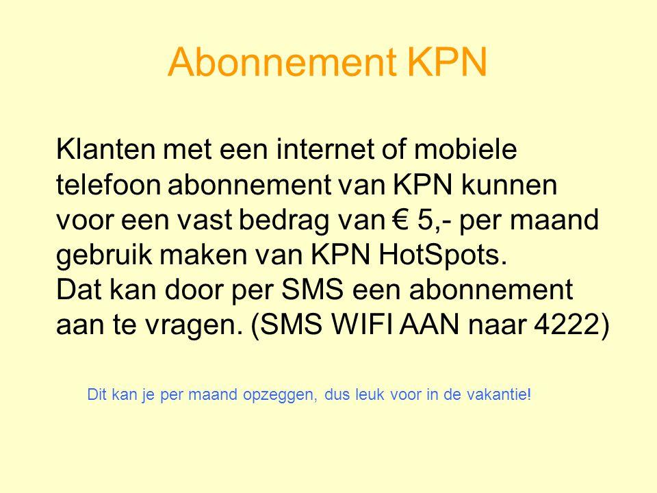 Abonnement KPN Klanten met een internet of mobiele telefoon abonnement van KPN kunnen voor een vast bedrag van € 5,- per maand gebruik maken van KPN HotSpots.