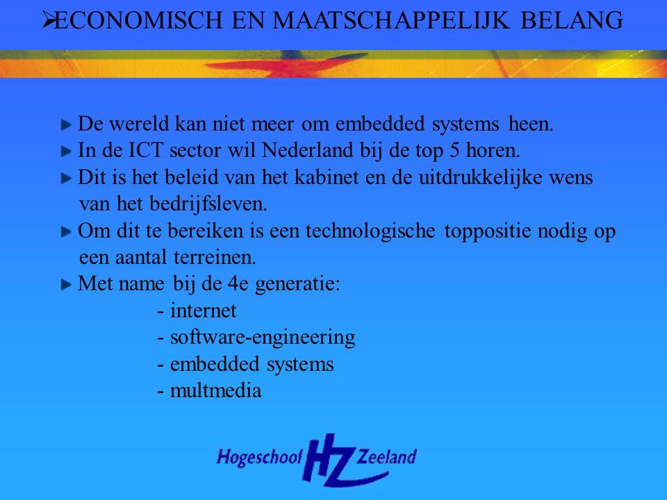  ECONOMISCH EN MAATSCHAPPELIJK BELANG De wereld kan niet meer om embedded systems heen. In de ICT sector wil Nederland bij de top 5 horen. Dit is het