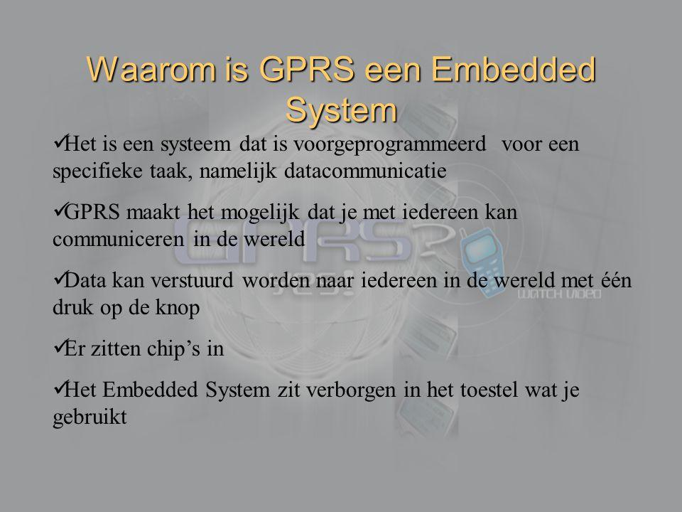 Waarom is GPRS een Embedded System Het is een systeem dat is voorgeprogrammeerd voor een specifieke taak, namelijk datacommunicatie GPRS maakt het mog