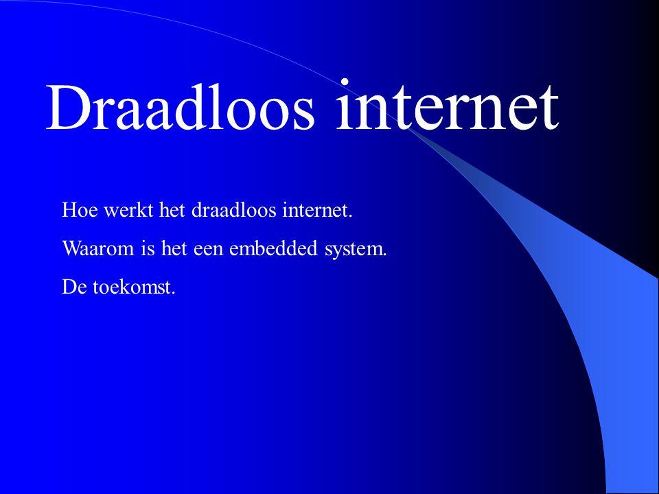 Draadloos internet Hoe werkt het draadloos internet. De toekomst. Waarom is het een embedded system.