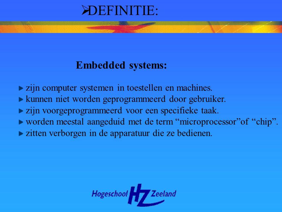  DEFINITIE: zijn computer systemen in toestellen en machines. kunnen niet worden geprogrammeerd door gebruiker. zijn voorgeprogrammeerd voor een spec