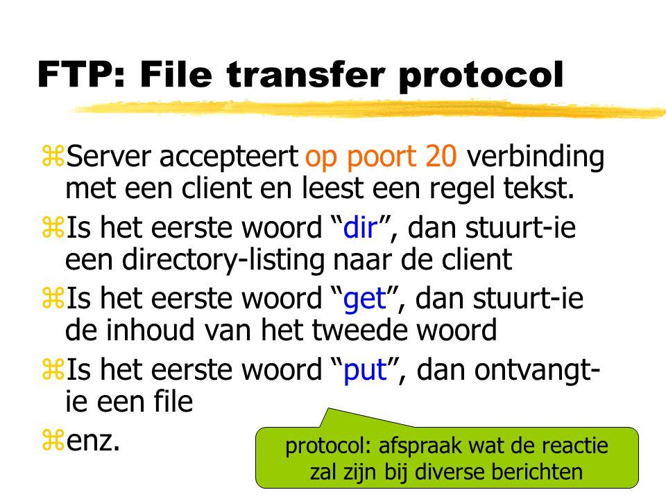 """FTP: File transfer protocol zServer accepteert op poort 20 verbinding met een client en leest een regel tekst. zIs het eerste woord """"dir"""", dan stuurt-"""