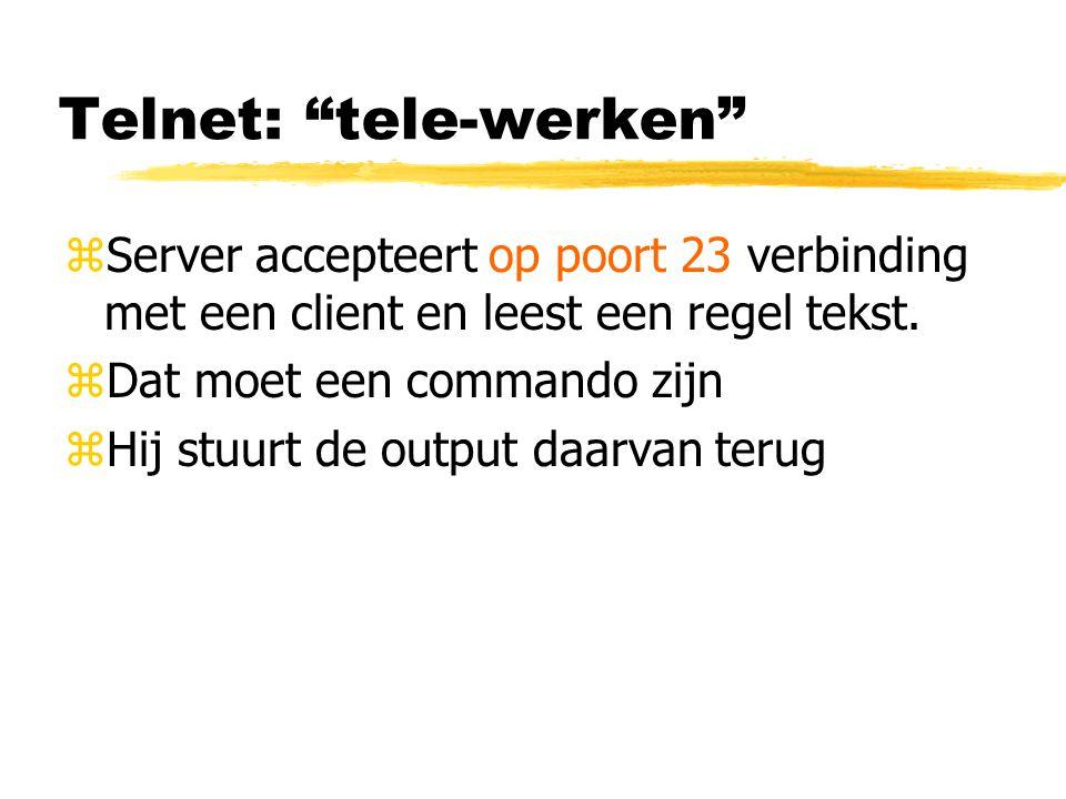 """Telnet: """"tele-werken"""" zServer accepteert op poort 23 verbinding met een client en leest een regel tekst. zDat moet een commando zijn zHij stuurt de ou"""