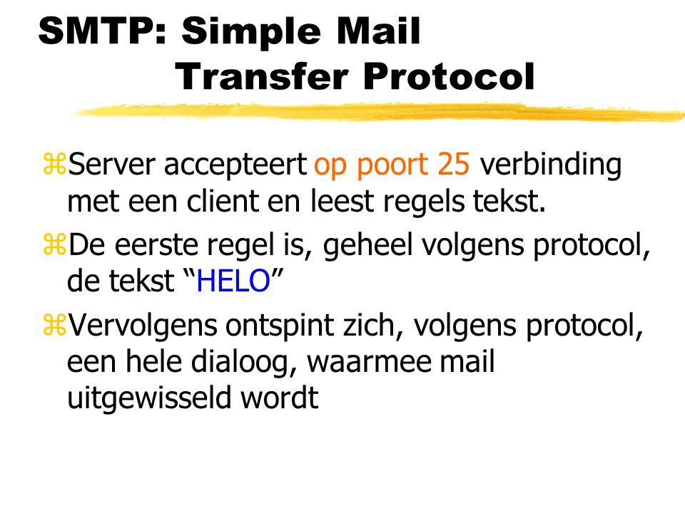 SMTP: Simple Mail Transfer Protocol zServer accepteert op poort 25 verbinding met een client en leest regels tekst. zDe eerste regel is, geheel volgen