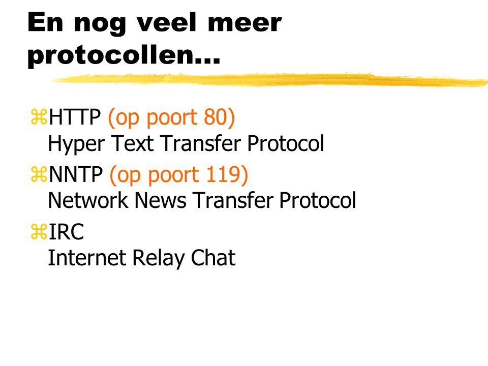 En nog veel meer protocollen... zHTTP (op poort 80) Hyper Text Transfer Protocol zNNTP (op poort 119) Network News Transfer Protocol zIRC Internet Rel