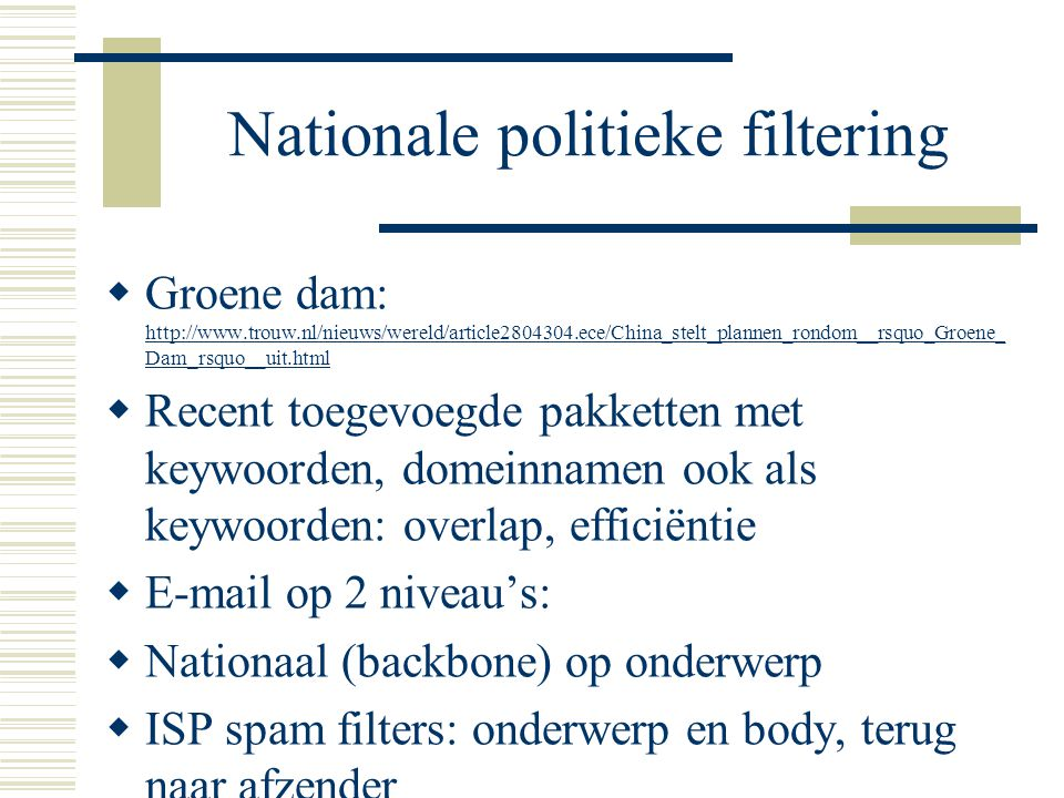 Nationale politieke filtering  Groene dam: http://www.trouw.nl/nieuws/wereld/article2804304.ece/China_stelt_plannen_rondom__rsquo_Groene_ Dam_rsquo__