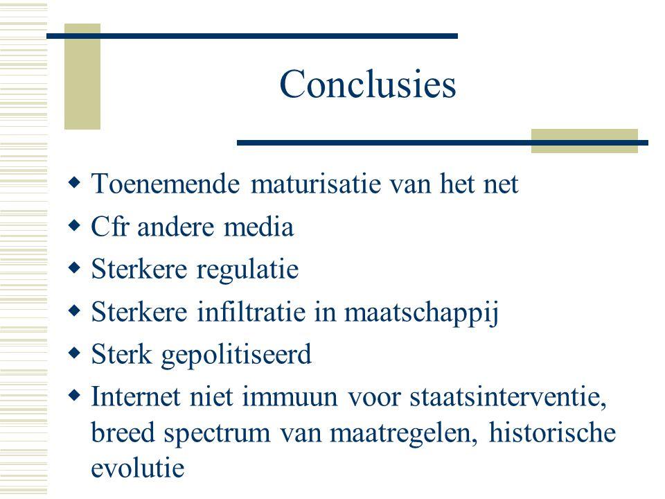 Conclusies  Toenemende maturisatie van het net  Cfr andere media  Sterkere regulatie  Sterkere infiltratie in maatschappij  Sterk gepolitiseerd  Internet niet immuun voor staatsinterventie, breed spectrum van maatregelen, historische evolutie