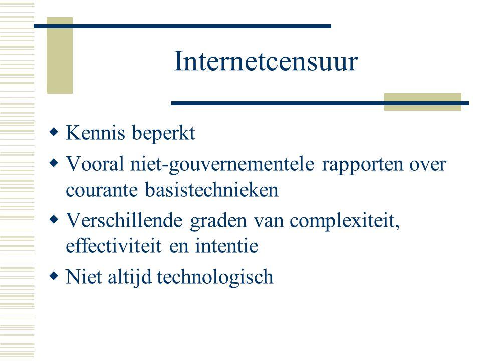 Internetcensuur  Kennis beperkt  Vooral niet-gouvernementele rapporten over courante basistechnieken  Verschillende graden van complexiteit, effectiviteit en intentie  Niet altijd technologisch
