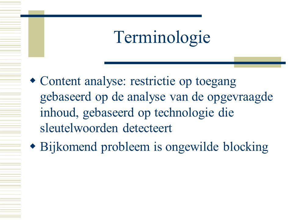 Terminologie  Content analyse: restrictie op toegang gebaseerd op de analyse van de opgevraagde inhoud, gebaseerd op technologie die sleutelwoorden detecteert  Bijkomend probleem is ongewilde blocking