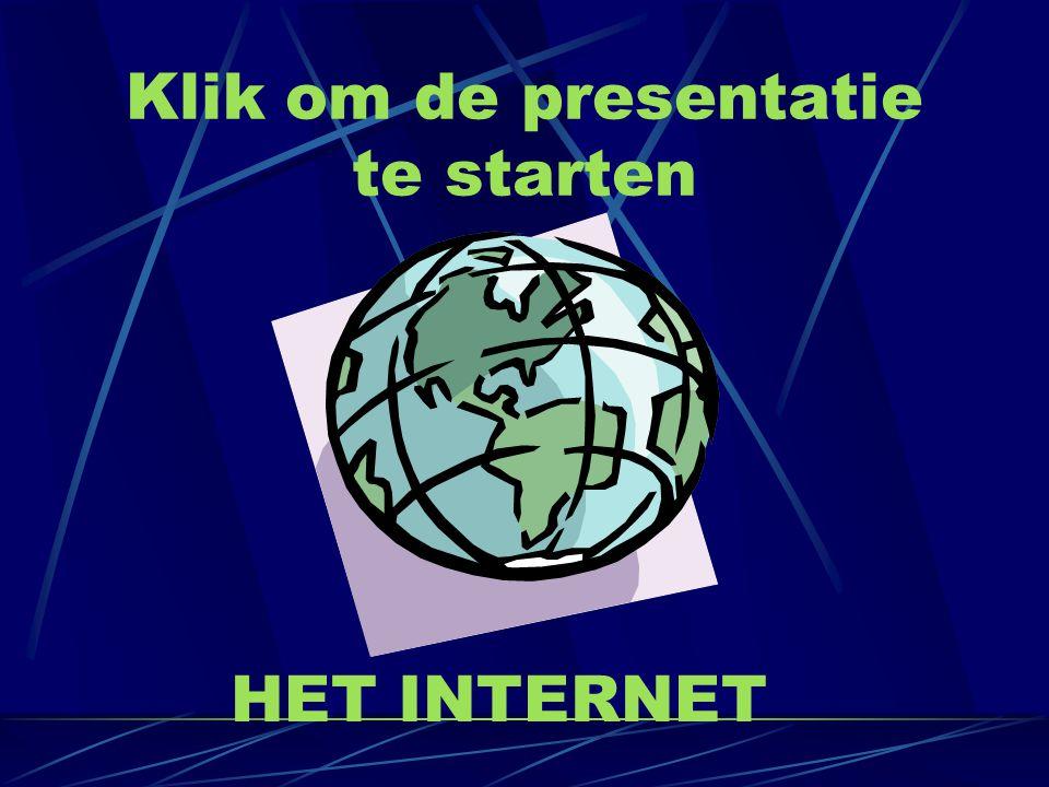 Klik om de presentatie te starten HET INTERNET