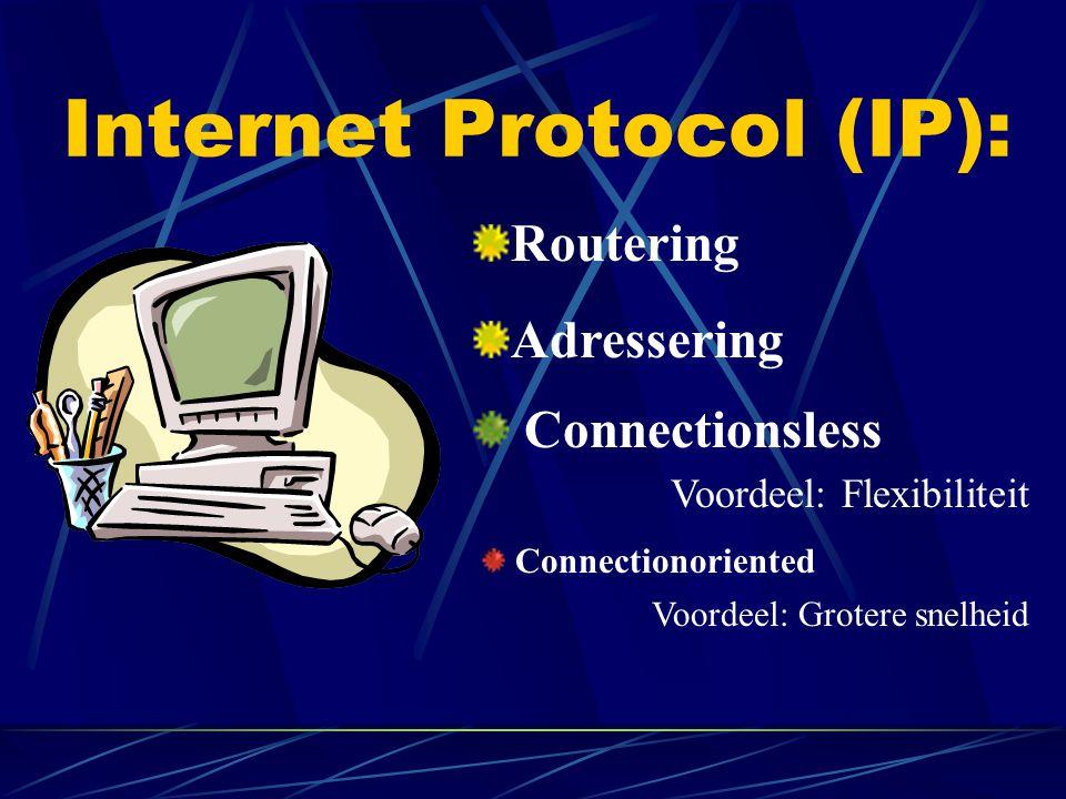 Internet Protocol (IP): Routering Adressering Connectionsless Voordeel: Flexibiliteit Connectionoriented Voordeel: Grotere snelheid