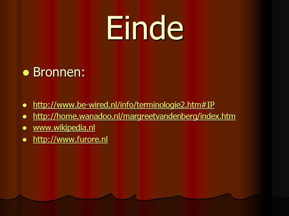 Einde Bronnen: Bronnen: http://www.be-wired.nl/info/terminologie2.htm#IP http://www.be-wired.nl/info/terminologie2.htm#IP http://www.be-wired.nl/info/