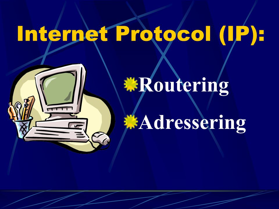Internet Protocol (IP): Routering Adressering