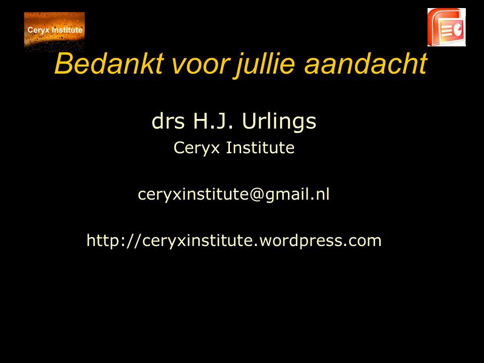 Bedankt voor jullie aandacht drs H.J. Urlings Ceryx Institute ceryxinstitute@gmail.nl http://ceryxinstitute.wordpress.com