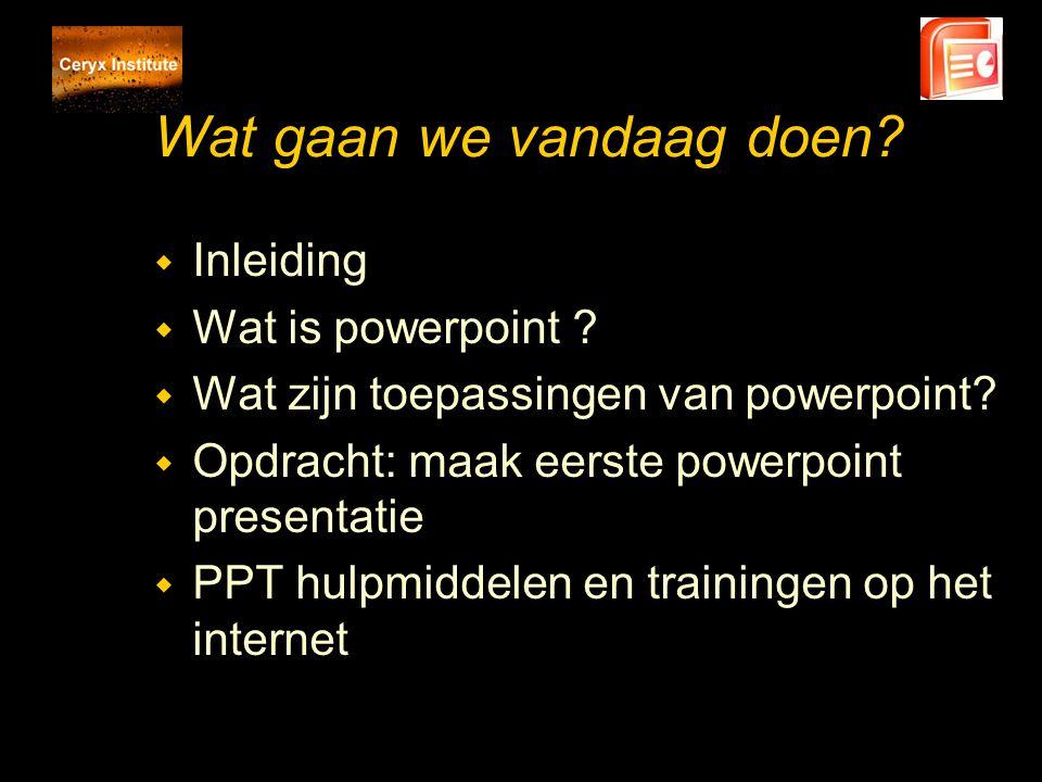 Wat gaan we vandaag doen? w Inleiding w Wat is powerpoint ? w Wat zijn toepassingen van powerpoint? w Opdracht: maak eerste powerpoint presentatie w P