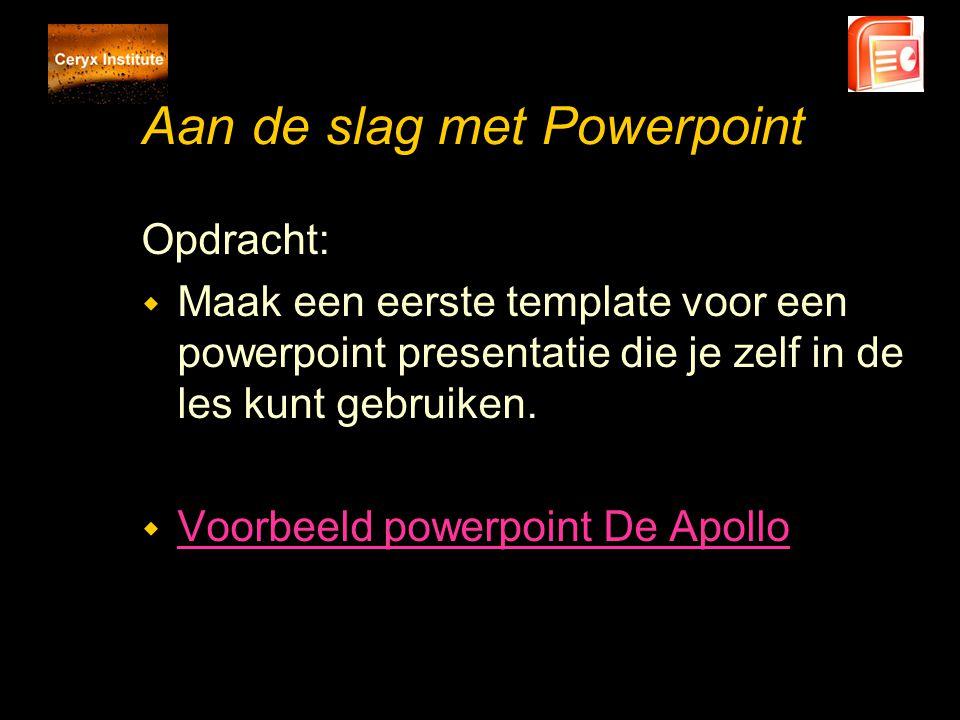 Aan de slag met Powerpoint Opdracht: w Maak een eerste template voor een powerpoint presentatie die je zelf in de les kunt gebruiken. w Voorbeeld powe