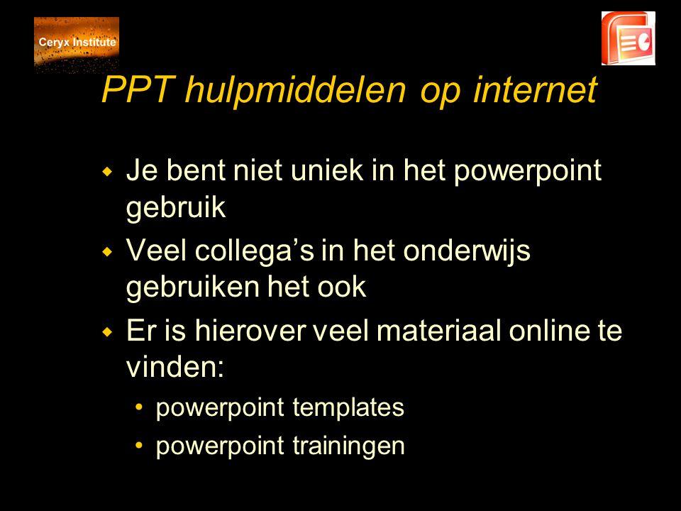 PPT hulpmiddelen op internet Sources voor powerpoint templates w http://www.brainybetty.com http://www.brainybetty.com w http://www.internetwijzer- bao.nl/rubrieken/powerpoint http://www.internetwijzer- bao.nl/rubrieken/powerpoint w http://www.vickiblackwell.com/ppttempla tes.html http://www.vickiblackwell.com/ppttempla tes.html w Voorbeelden geschiedenis ppt's : http://histoforum.digischool.nl/powerpoints/powerpointpresentations.htm