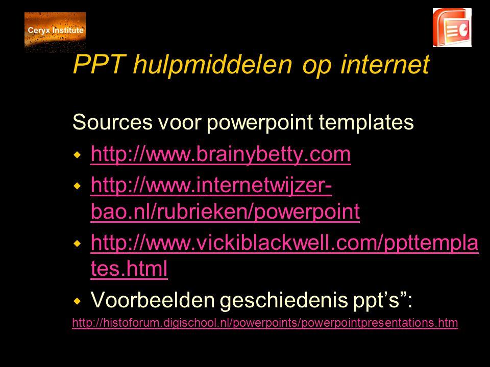PPT hulpmiddelen op internet Sources voor powerpoint templates w http://www.brainybetty.com http://www.brainybetty.com w http://www.internetwijzer- ba